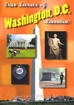 True Secrets of Washington, D.C. Revealed!
